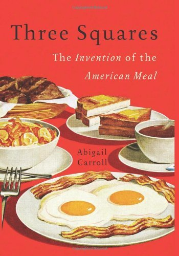 abigail-carroll-three-squares-the-invention-of-the-american-meal