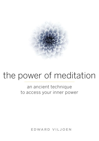 Edward Viljoen The Power Of Meditation An Ancient Technique To Access Your Inner Power