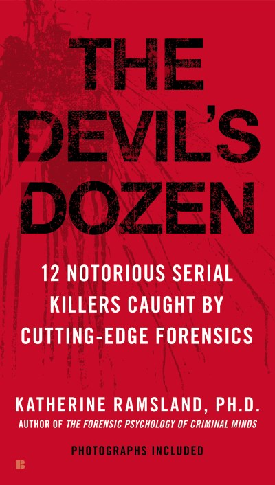 Katherine Ramsland The Devil's Dozen 12 Notorious Serial Killers Caught By Cutting Edg
