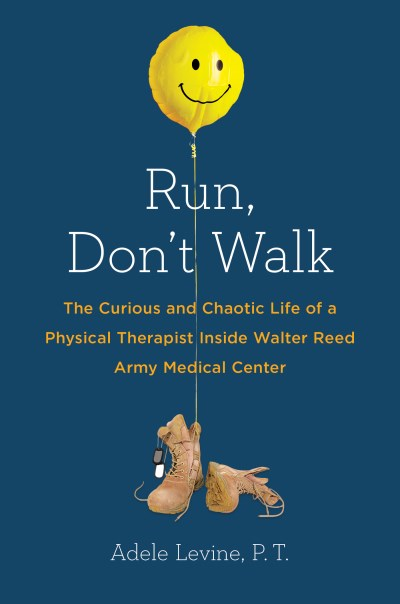 Adele Levine Run Don't Walk The Curious And Chaotic Life Of A Physical Therap