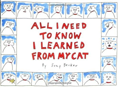 Suzy Becker All I Need To Know I Learned From My Cat