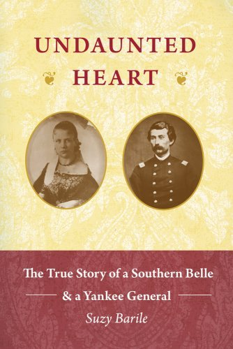 Suzy Barile Undaunted Heart The True Story Of A Southern Belle & A Yankee Gen