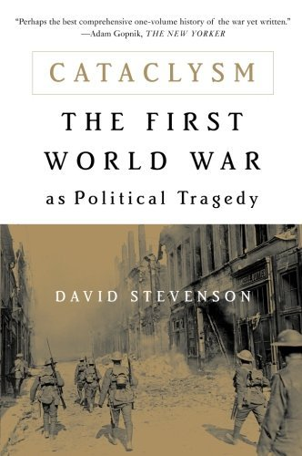 David Stevenson Cataclysm The First World War As Political Tragedy Revised