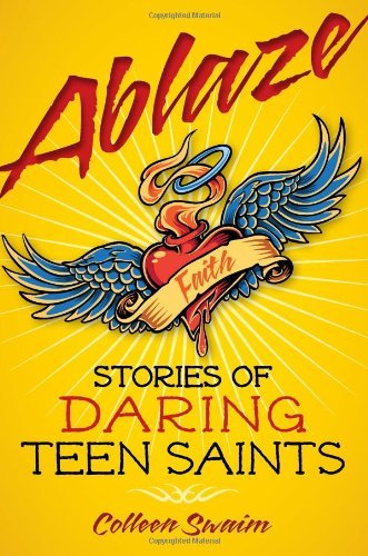 colleen-swaim-ablaze-stories-of-daring-teen-saints