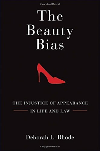 Deborah L. Rhode The Beauty Bias The Injustice Of Appearance In Life And Law