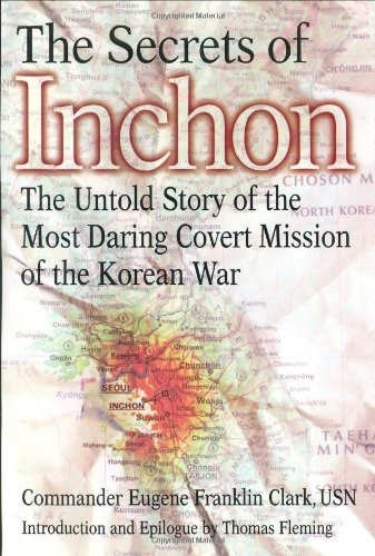 Eugene Franklin Clark The Secrets Of Inchon The Untold Story Of The Most Daring Covert Mission Of The Korean War