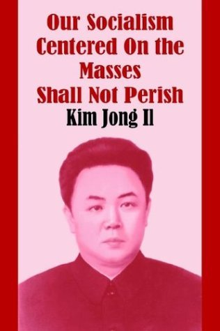 Kim Jong Il Our Socialism Centered On The Masses Shall Not Per