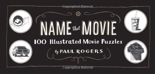 Paul Rogers Name That Movie 100 Illustrated Movie Puzzles