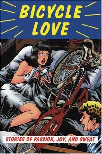Garth Battista Bicycle Love Stories Of Passion Joy And Sweat