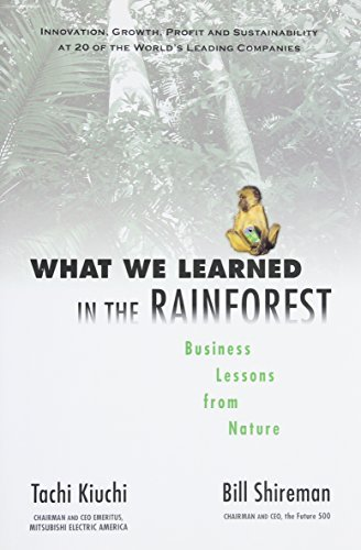 Tachi Kiuchi What We Learned In The Rainforest Business Lessons From Nature