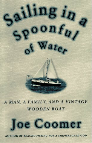 Joe Coomer Sailing In A Spoonful Of Water A Landlubber's Education On A Vintage Wooden Boat