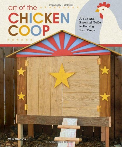 Chris Gleason Art Of The Chicken Coop A Fun And Essential Guide To Housing Your Peeps