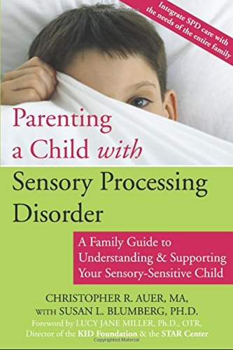Christopher R. Auer Parenting A Child With Sensory Processing Disorder A Family Guide To Understanding And Supporting Yo