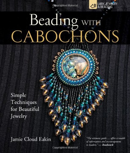 Jamie Cloud Eakin Beading With Cabochons Simple Techniques For Beautiful Jewelry