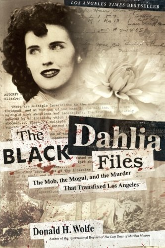 Don Wolfe The Black Dahlia Files The Mob The Mogul And The Murder That Transfixe