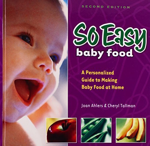 Joan Ahlers So Easy Baby Food A Personalized Guide To Making Baby Food At Home 0002 Edition;