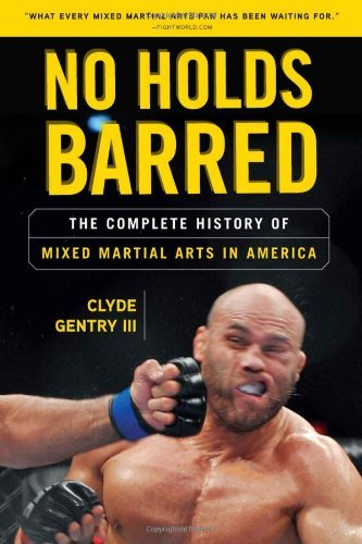 Clyde Gentry No Holds Barred The Complete History Of Mixed Martial Arts In Ame