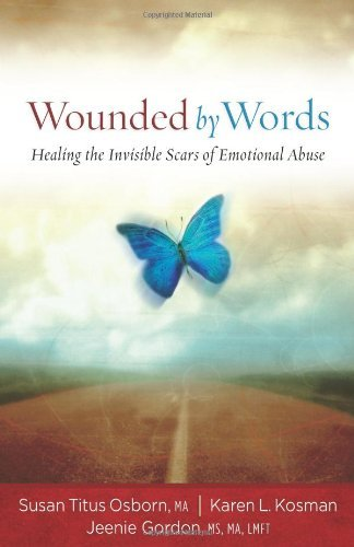 Susan Titus Osborn Wounded By Words Healing The Invisible Scars Of Emotional Abuse