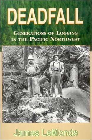 James Lemonds Deadfall Generations Of Logging In The Pacific Northwest
