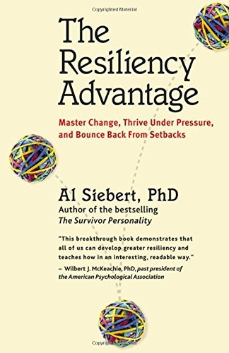 Al Siebert The Resiliency Advantage Master Change Thrive Under Pressure And Bounce