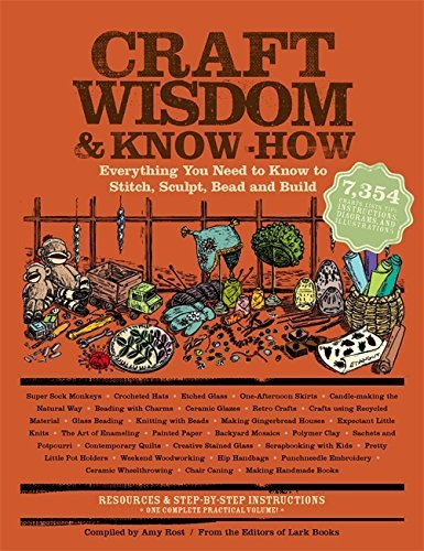 The Editors Of Lark Books Craft Wisdom & Know How Everything You Need To Stitch Sculpt Bead And Build