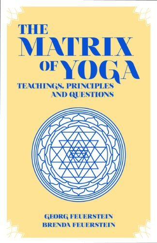Georg Feuerstein The Matrix Of Yoga Teachings Principles And Questions