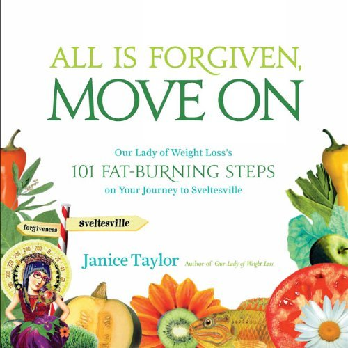 Janice Taylor All Is Forgiven Move On Our Lady Of Weight Loss's 101 Fat Burning Steps O