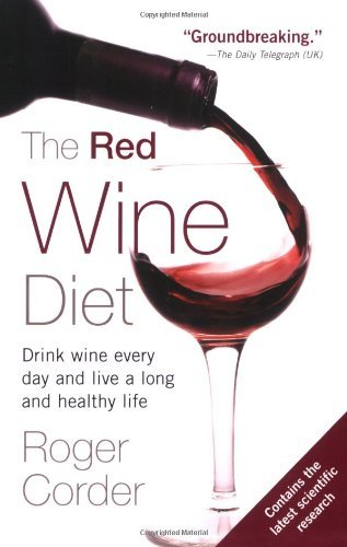 Roger Corder The Red Wine Diet Drink Wine Every Day And Live A Long And Healthy