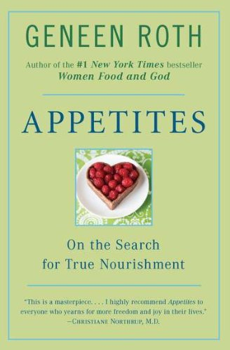 Geneen Roth Appetites On The Search For True Nourishment