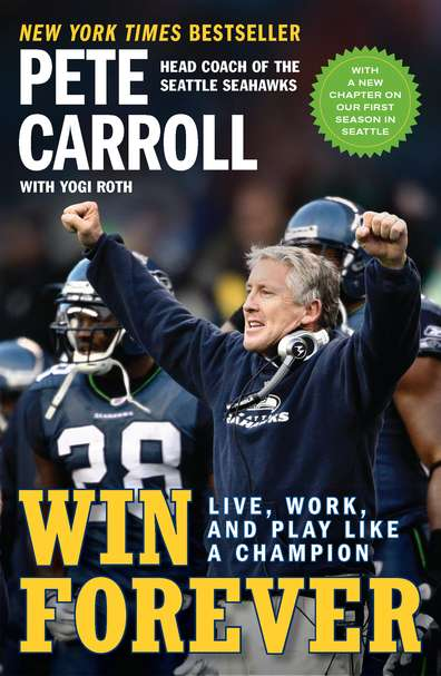 Pete Carroll Win Forever Live Work And Play Like A Champion