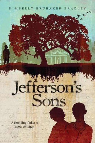 Kimberly Brubaker Bradley Jefferson's Sons A Founding Father's Secret Children