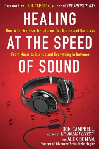 Don Campbell Healing At The Speed Of Sound How What We Hear Transforms Our Brains And Our Li