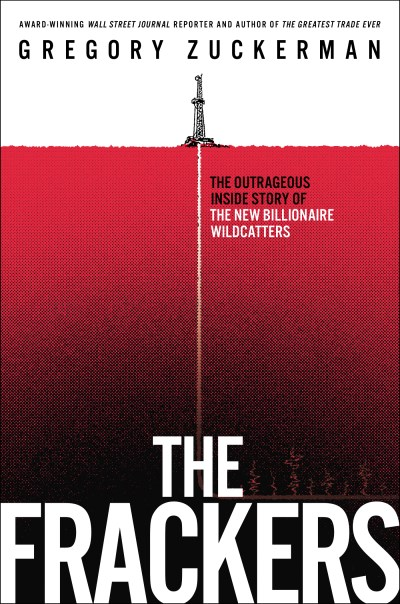 Gregory Zuckerman The Frackers The Outrageous Inside Story Of The New Billionair