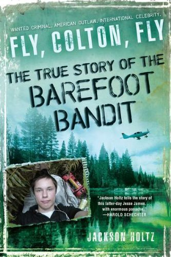 Jackson Holtz Fly Colton Fly The True Story Of The Barefoot Bandit