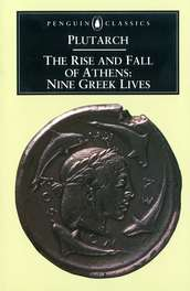 Plutarch The Rise And Fall Of Athens Nine Greek Lives