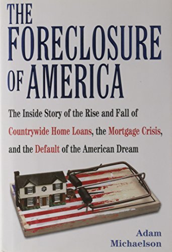 Adam Michaelson The Foreclosure Of America The Inside Story Of Th