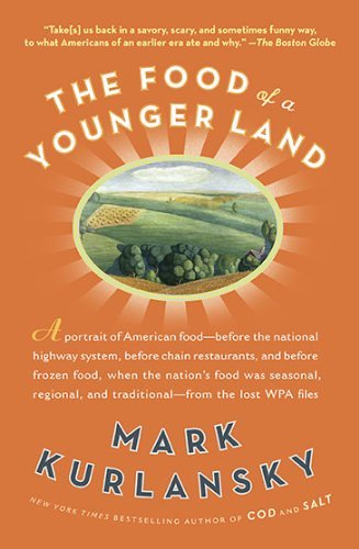 Mark Kurlansky The Food Of A Younger Land A Portrait Of American Food From The Lost Wpa Fil