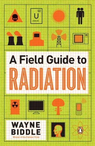 Wayne Biddle A Field Guide To Radiation