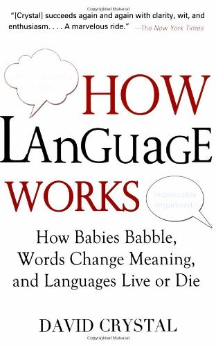 David Crystal How Language Works How Babies Babble Words Change Meaning And Lang