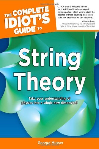 George Musser The Complete Idiot's Guide To String Theory Take Your Understanding Of Physics Into A Whole N