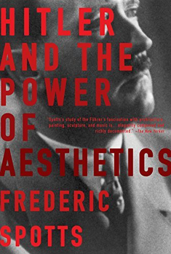 Frederic Spotts Hitler And The Power Of Aesthetics