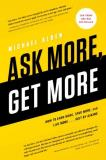 Michael Alden Ask More Get More How To Earn More Save More And Live More... Jus