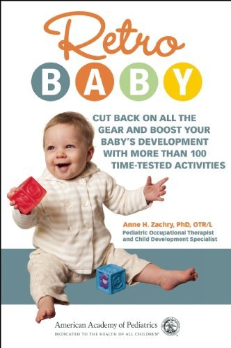 Anne H. Zachry Retro Baby Cut Back On All The Gear And Boost Your Baby's De