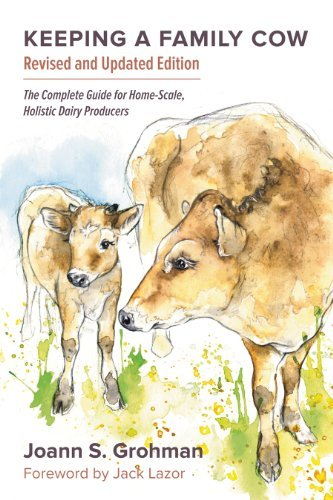 Joann S. Grohman Keeping A Family Cow The Complete Guide For Home Scale Holistic Dairy 0003 Edition;