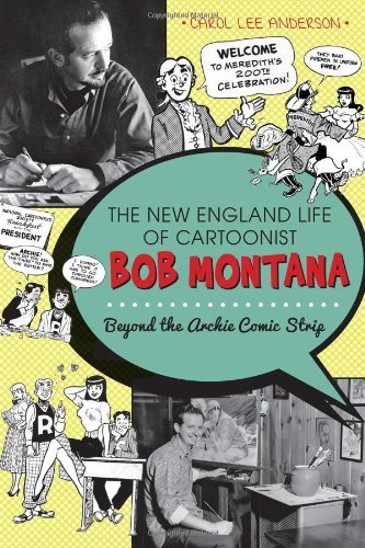 Carol Lee Anderson The New England Life Of Cartoonist Bob Montana Beyond The Archie Comic Strip