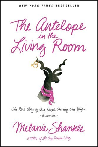 Melanie Shankle The Antelope In The Living Room The Real Story Of Two People Sharing One Life
