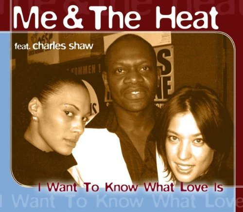 Me & The Heat I Want To Know What Love Is