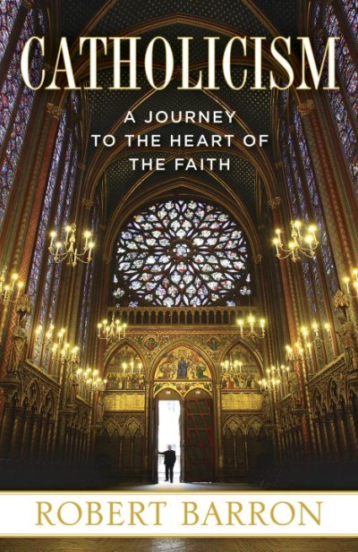 Robert Barron Catholicism A Journey To The Heart Of The Faith
