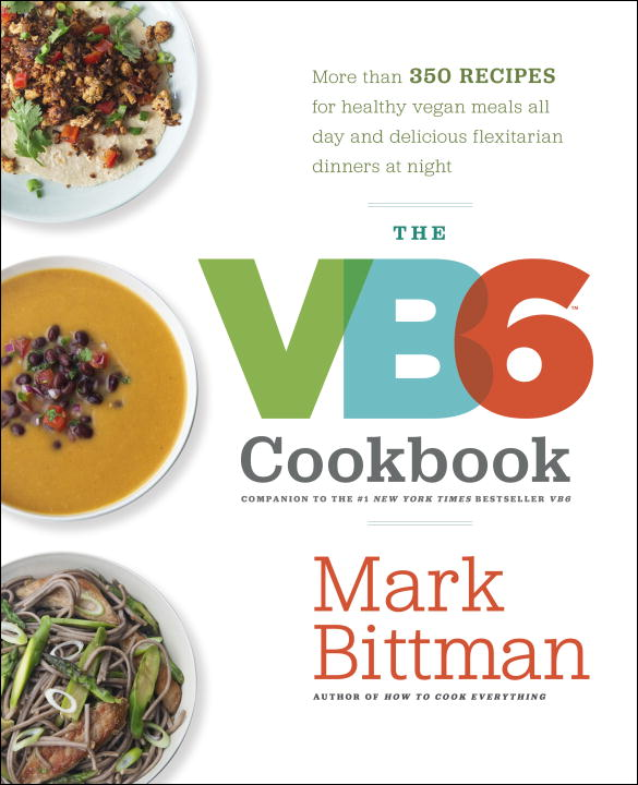 Mark Bittman The Vb6 Cookbook More Than 350 Recipes For Healthy Vegan Meals All