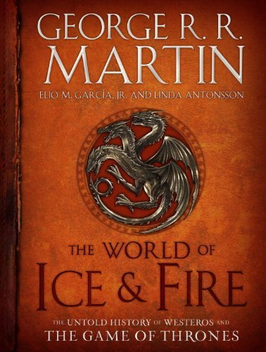 George R. R. Martin The World Of Ice & Fire The Untold History Of Westeros And The Game Of Th